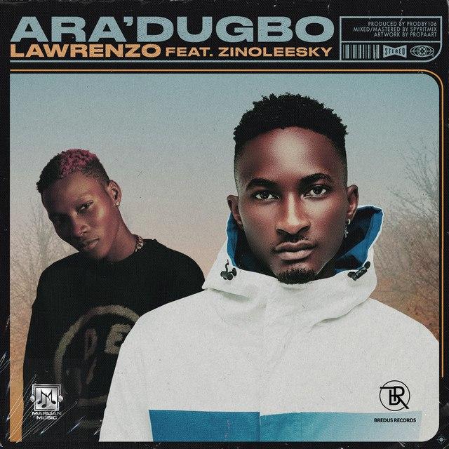 Lawrenzo-Ft-Zinoleesky-–-Aradugbo-Free-Mp3-Download