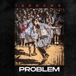 Idahams-–-Problem-Mp3-Download