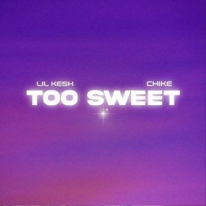 Lil-Kesh-Ft.-Chike-–-Too-Sweet-Mp3-Download