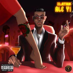 Zlatan-–-Ale-Yi-Mp3-Download